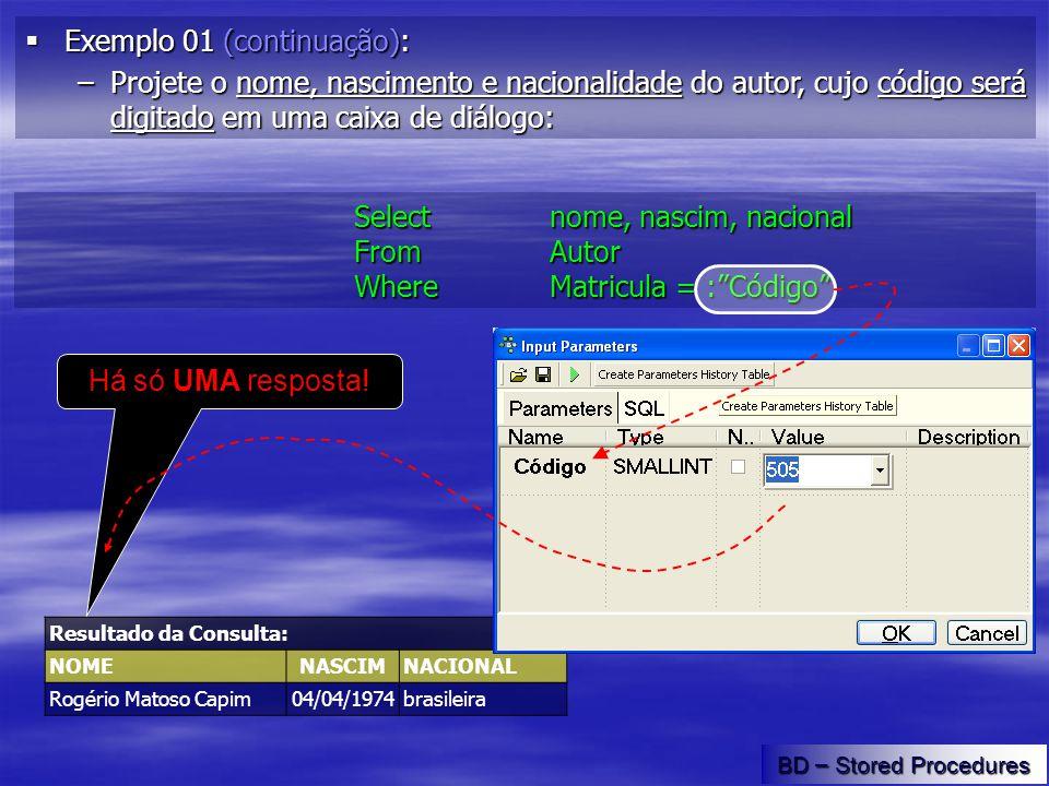 Exemplo 01 (continuação): –A–A–A–A seguir, crie um procedimento para executar esta situação: Inicie o SQL Editor, digite as seguintes instruções SQL, salve-a com o nome SP_Dados_Autor.