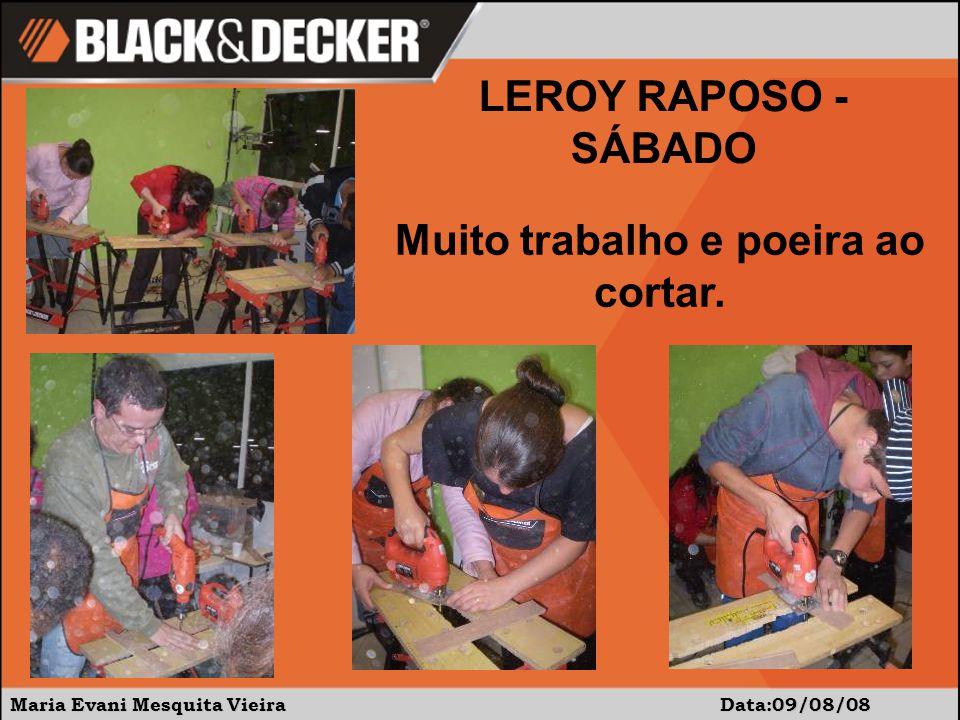 Maria Evani Mesquita Vieira Data:09/08/08 LEROY RAPOSO - SÁBADO Muito trabalho e poeira ao cortar.