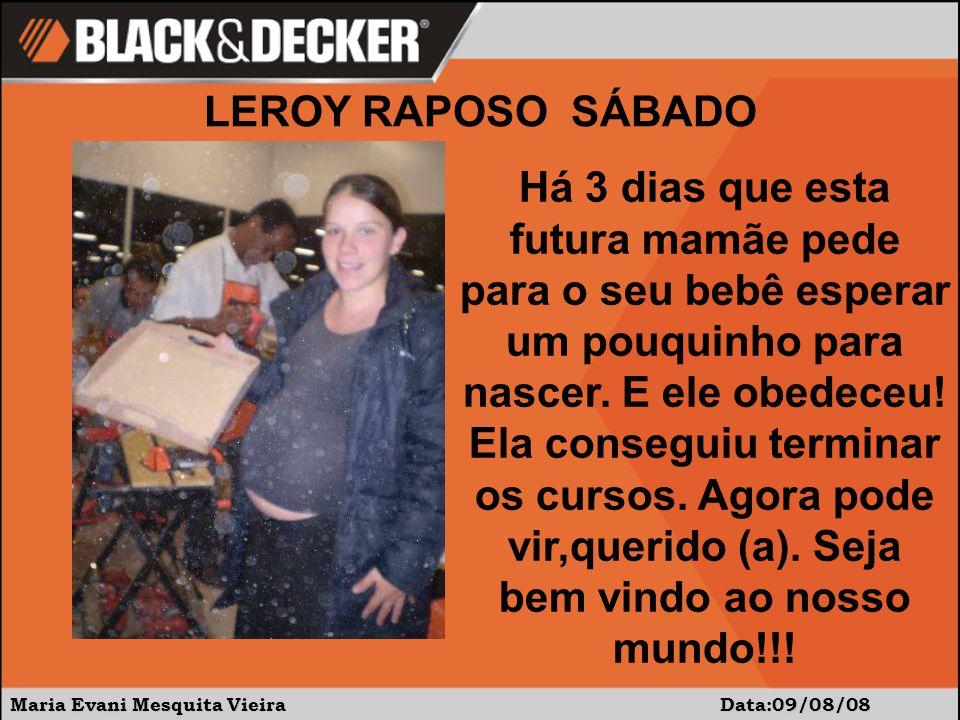 Maria Evani Mesquita Vieira Data:09/08/08 Há 3 dias que esta futura mamãe pede para o seu bebê esperar um pouquinho para nascer. E ele obedeceu! Ela c