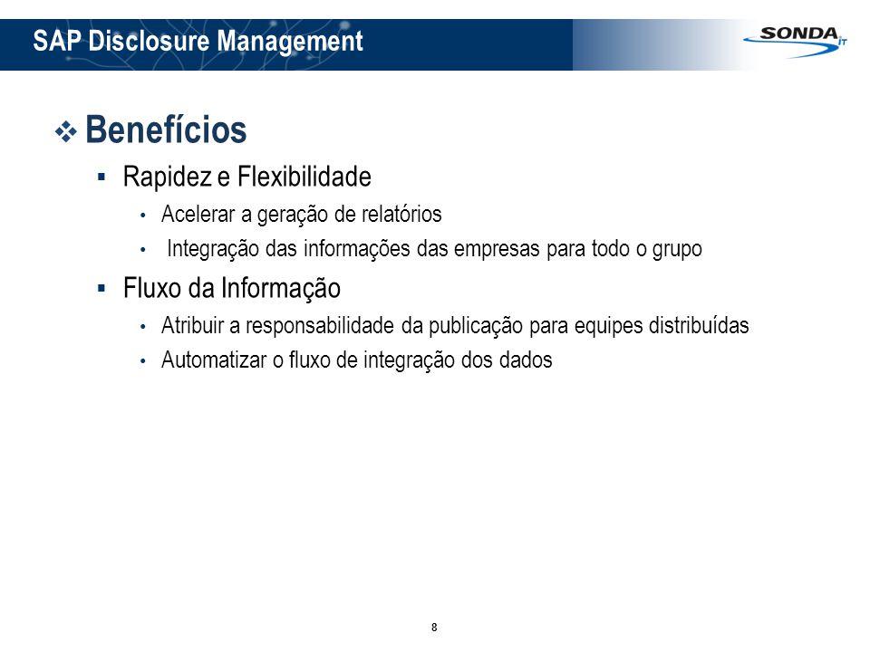 8 SAP Disclosure Management Benefícios Rapidez e Flexibilidade Acelerar a geração de relatórios Integração das informações das empresas para todo o gr