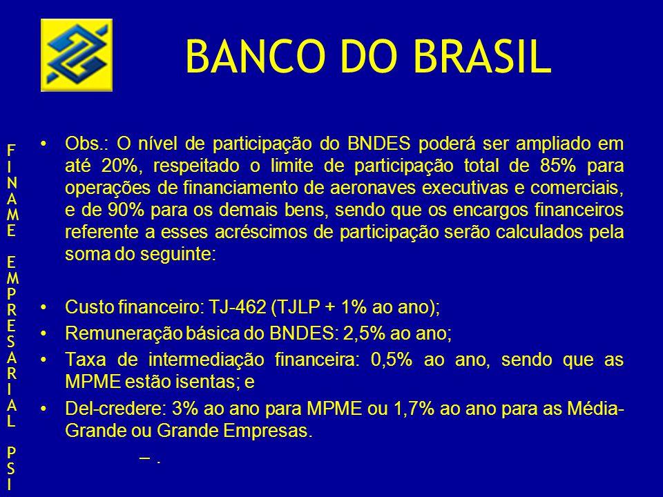 BANCO DO BRASIL Obs.: O nível de participação do BNDES poderá ser ampliado em até 20%, respeitado o limite de participação total de 85% para operações