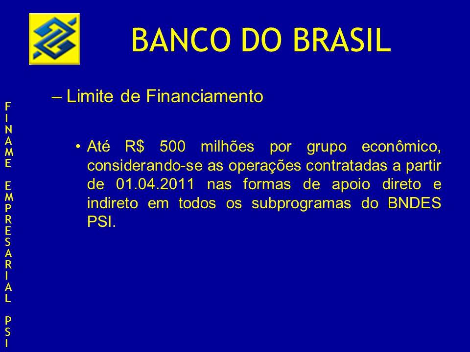BANCO DO BRASIL –Limite de Financiamento Até R$ 500 milhões por grupo econômico, considerando-se as operações contratadas a partir de 01.04.2011 nas f