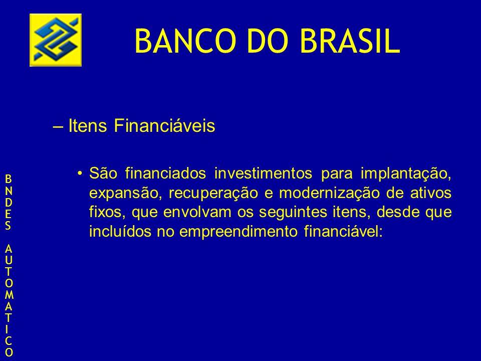 BANCO DO BRASIL –Itens Financiáveis São financiados investimentos para implantação, expansão, recuperação e modernização de ativos fixos, que envolvam