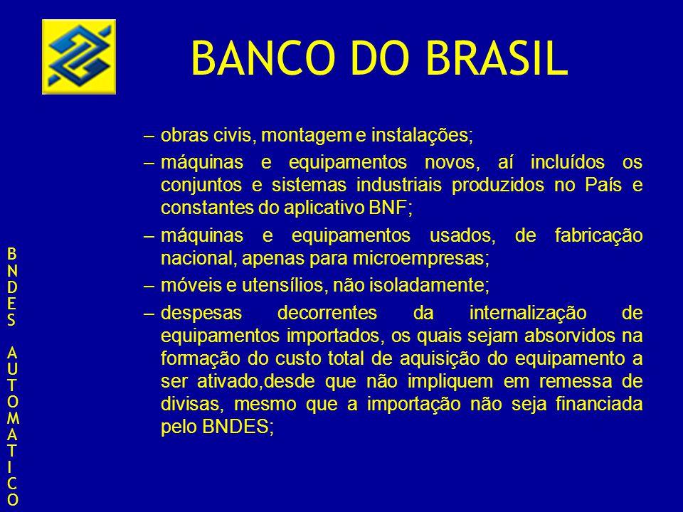 BANCO DO BRASIL –obras civis, montagem e instalações; –máquinas e equipamentos novos, aí incluídos os conjuntos e sistemas industriais produzidos no P