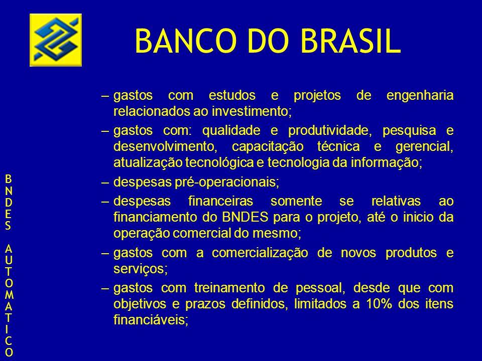BANCO DO BRASIL –gastos com estudos e projetos de engenharia relacionados ao investimento; –gastos com: qualidade e produtividade, pesquisa e desenvol