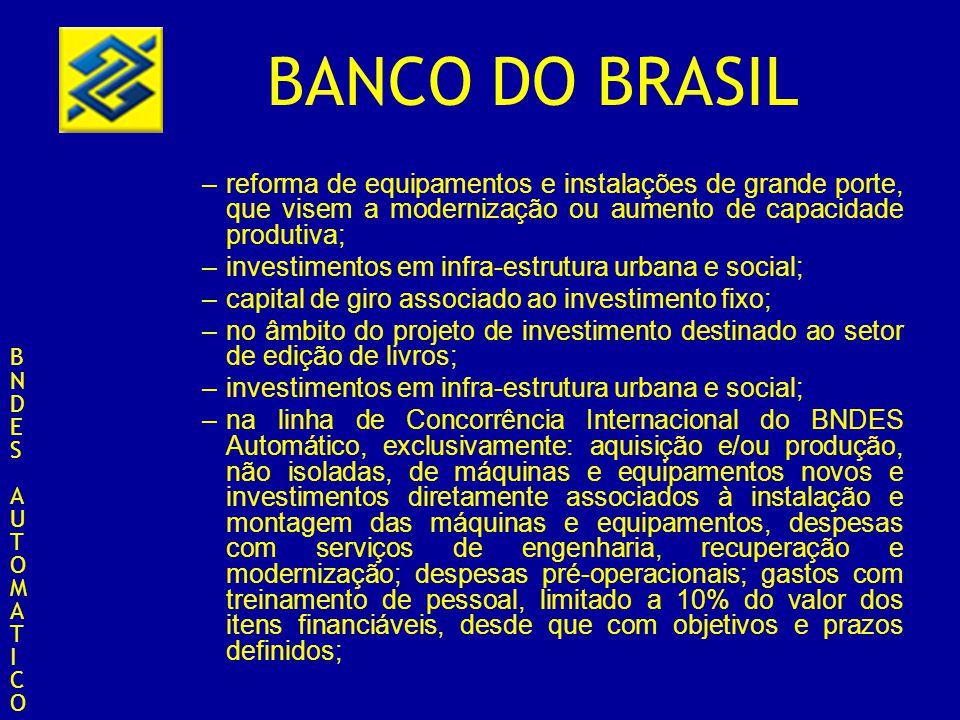 BANCO DO BRASIL –reforma de equipamentos e instalações de grande porte, que visem a modernização ou aumento de capacidade produtiva; –investimentos em