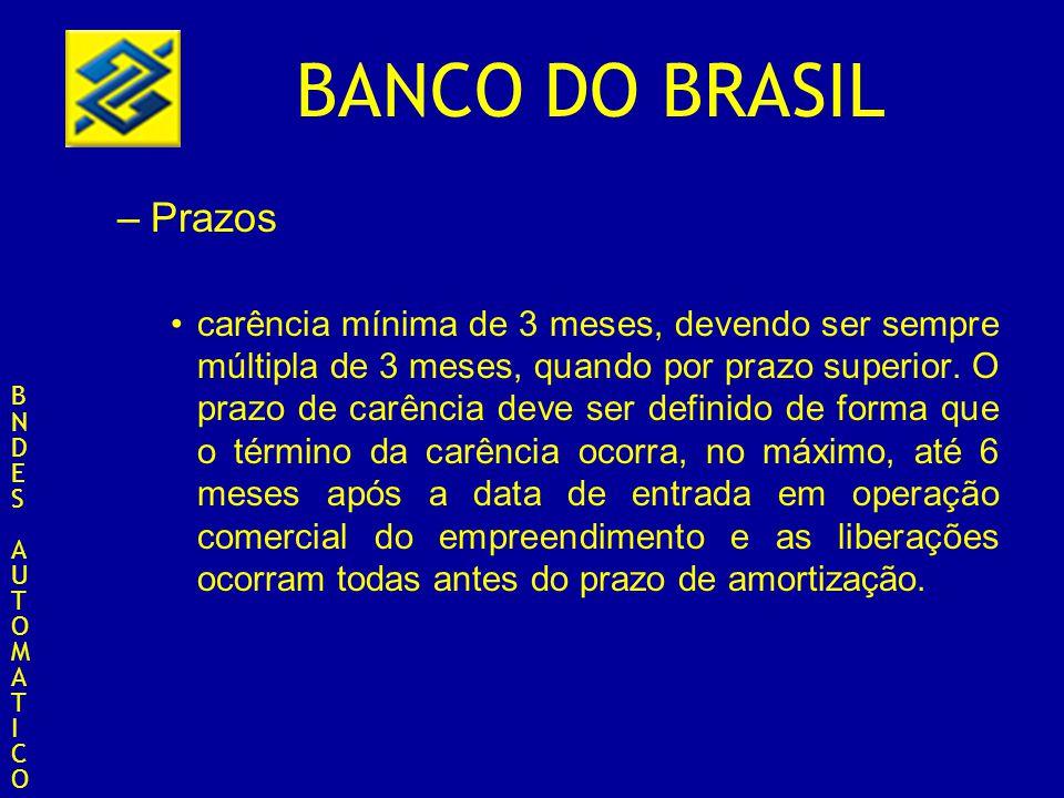 BANCO DO BRASIL –Prazos carência mínima de 3 meses, devendo ser sempre múltipla de 3 meses, quando por prazo superior. O prazo de carência deve ser de