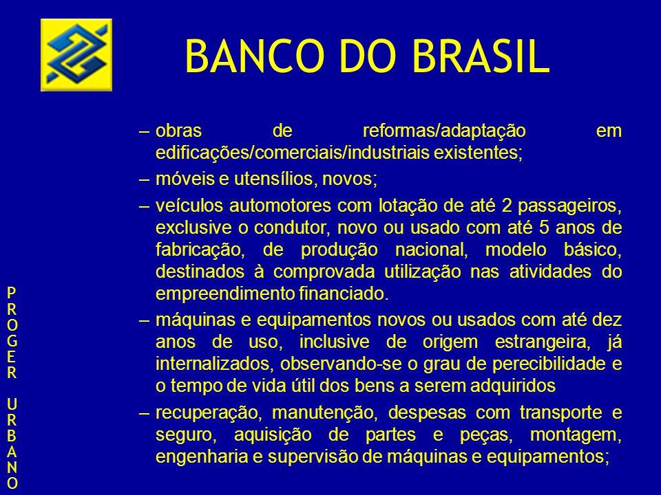 BANCO DO BRASIL –obras de reformas/adaptação em edificações/comerciais/industriais existentes; –móveis e utensílios, novos; –veículos automotores com