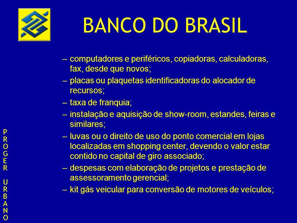 BANCO DO BRASIL –computadores e periféricos, copiadoras, calculadoras, fax, desde que novos; –placas ou plaquetas identificadoras do alocador de recur