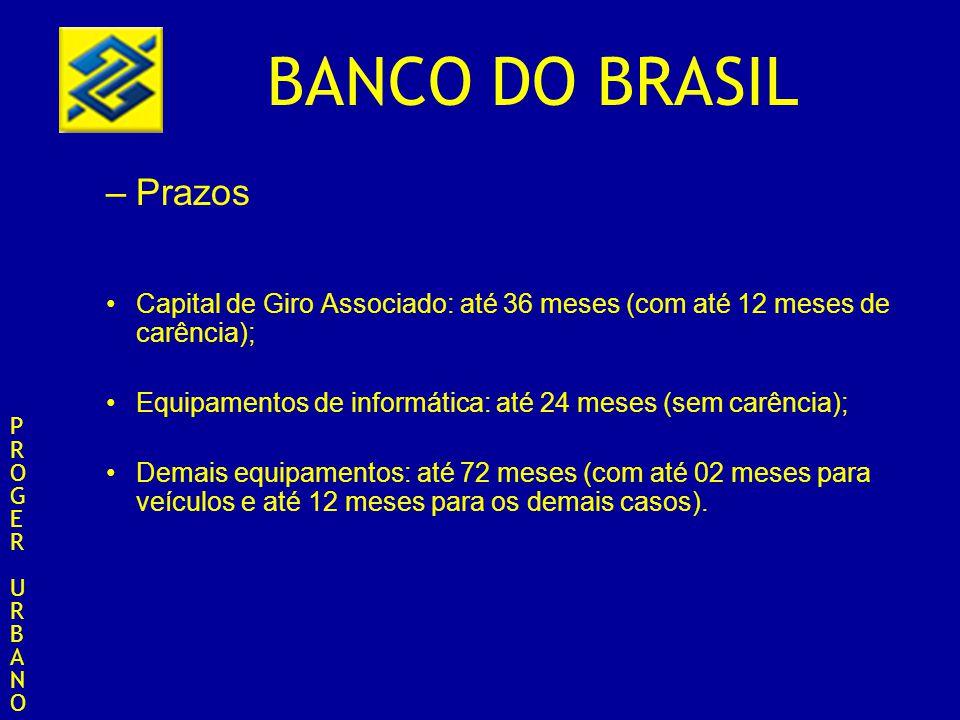 BANCO DO BRASIL –Prazos Capital de Giro Associado: até 36 meses (com até 12 meses de carência); Equipamentos de informática: até 24 meses (sem carênci