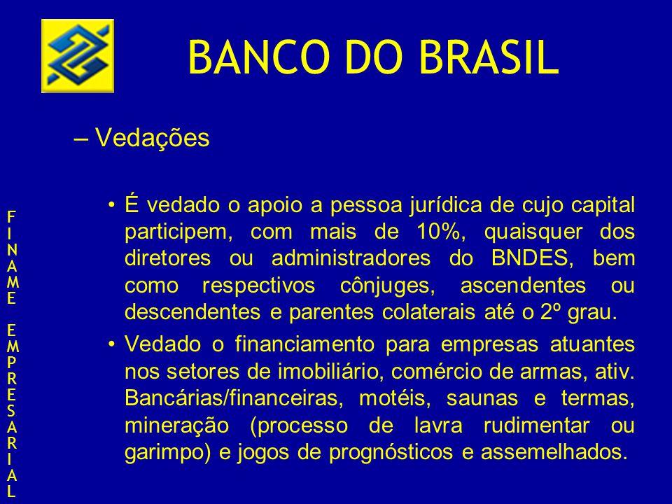 BANCO DO BRASIL –Vedações É vedado o apoio a pessoa jurídica de cujo capital participem, com mais de 10%, quaisquer dos diretores ou administradores d