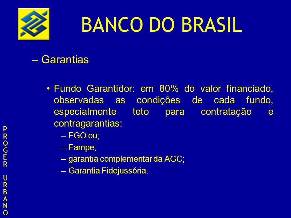 BANCO DO BRASIL –Garantias Fundo Garantidor: em 80% do valor financiado, observadas as condições de cada fundo, especialmente teto para contratação e