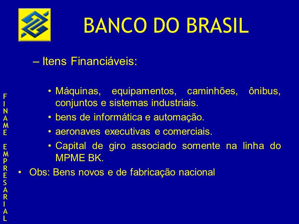 BANCO DO BRASIL –Itens Financiáveis: Máquinas, equipamentos, caminhões, ônibus, conjuntos e sistemas industriais. bens de informática e automação. aer