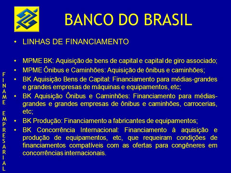BANCO DO BRASIL LINHAS DE FINANCIAMENTO MPME BK: Aquisição de bens de capital e capital de giro associado; MPME Ônibus e Caminhões: Aquisição de ônibu