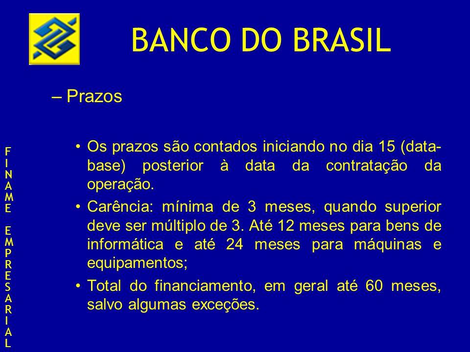 BANCO DO BRASIL –Prazos Os prazos são contados iniciando no dia 15 (data- base) posterior à data da contratação da operação. Carência: mínima de 3 mes