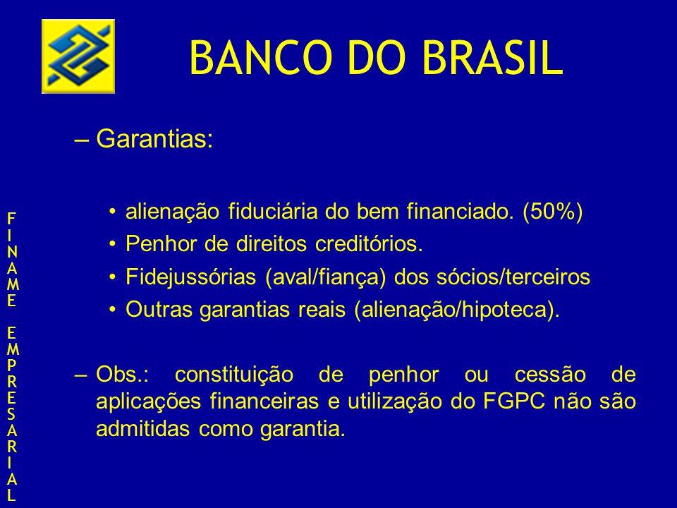 BANCO DO BRASIL –Garantias Todas as admitidas pelo Banco (Alienação fiduciária, Hipoteca, etc); não é admitida como garantia a constituição de penhor ou cessão de aplicação financeira e a utilização do Fundo de Garantia para a Promoção da Competitividade.