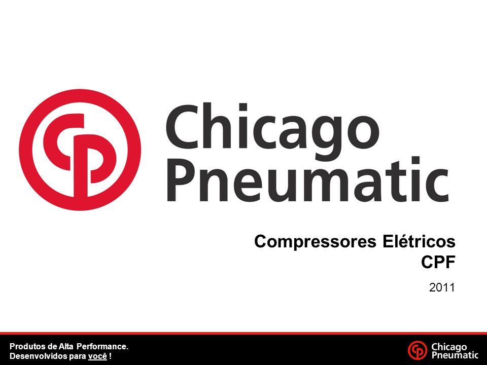 Compressores Elétricos CPF 2011 Produtos de Alta Performance. Desenvolvidos para você !
