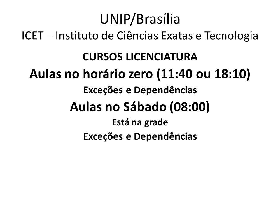 UNIP/Brasília ICET – Instituto de Ciências Exatas e Tecnologia CURSOS LICENCIATURA Aulas no horário zero (11:40 ou 18:10) Exceções e Dependências Aula