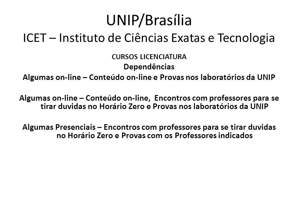 UNIP/Brasília ICET – Instituto de Ciências Exatas e Tecnologia CURSOS LICENCIATURA Dependências Algumas on-line – Conteúdo on-line e Provas nos labora