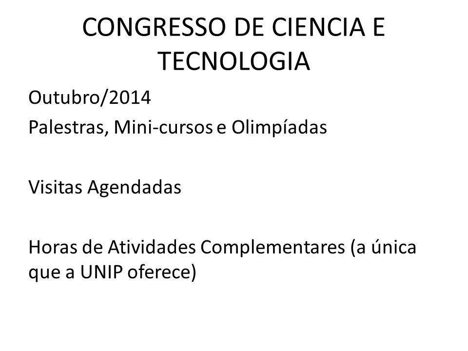 CONGRESSO DE CIENCIA E TECNOLOGIA Outubro/2014 Palestras, Mini-cursos e Olimpíadas Visitas Agendadas Horas de Atividades Complementares (a única que a