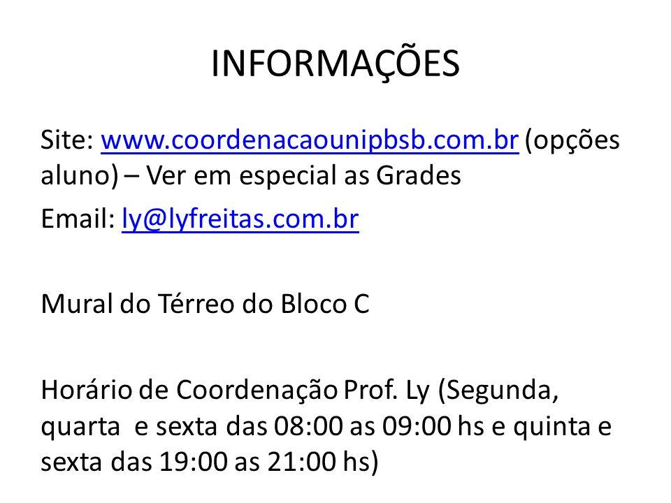 INFORMAÇÕES Site: www.coordenacaounipbsb.com.br (opções aluno) – Ver em especial as Gradeswww.coordenacaounipbsb.com.br Email: ly@lyfreitas.com.brly@l