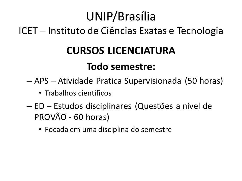 UNIP/Brasília ICET – Instituto de Ciências Exatas e Tecnologia CURSOS LICENCIATURA Aulas no horário zero (11:40 ou 18:10) Exceções e Dependências Aulas no Sábado (08:00) Está na grade Exceções e Dependências