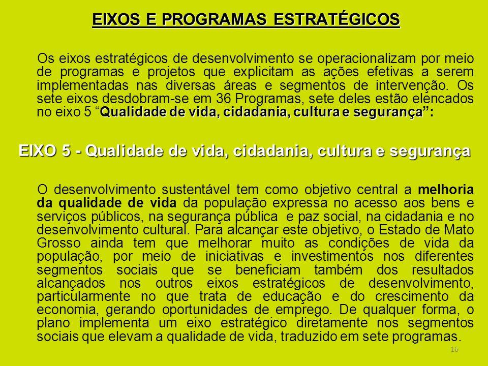 16 EIXOS E PROGRAMAS ESTRATÉGICOS Qualidade de vida, cidadania, cultura e segurança Os eixos estratégicos de desenvolvimento se operacionalizam por me