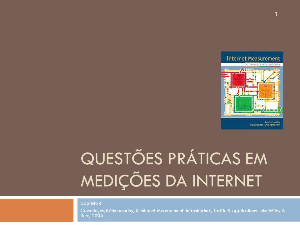 QUESTÕES PRÁTICAS EM MEDIÇÕES DA INTERNET Capítulo 4 Crovella, M, Krishnamurthy, B. Internet Measurement: infrastructure, traffic & applications. John