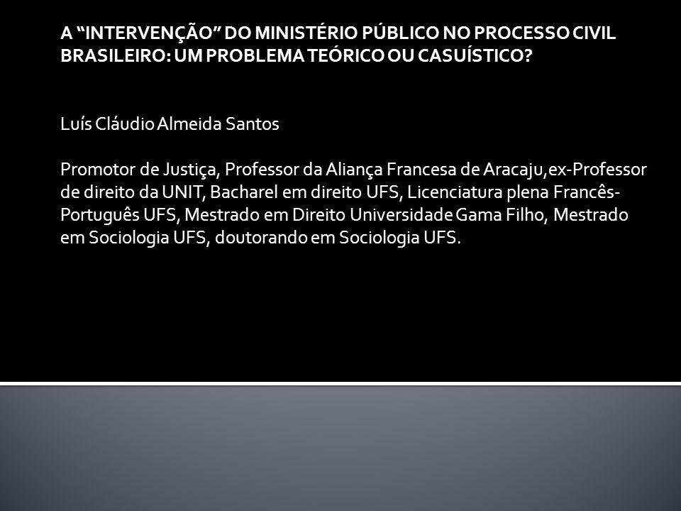 A INTERVENÇÃO DO MINISTÉRIO PÚBLICO NO PROCESSO CIVIL BRASILEIRO: UM PROBLEMA TEÓRICO OU CASUÍSTICO.
