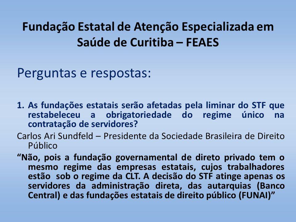 Fundação Estatal de Atenção Especializada em Saúde de Curitiba – FEAES Perguntas e respostas: 1.As fundações estatais serão afetadas pela liminar do S