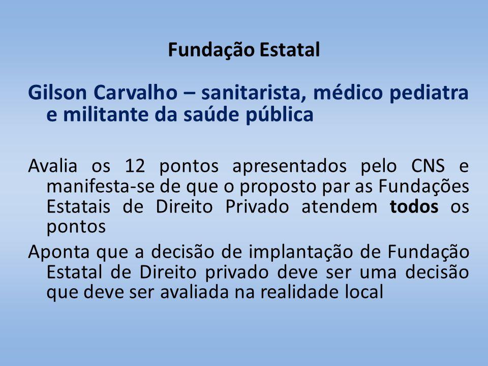 Fundação Estatal Gilson Carvalho – sanitarista, médico pediatra e militante da saúde pública Avalia os 12 pontos apresentados pelo CNS e manifesta-se
