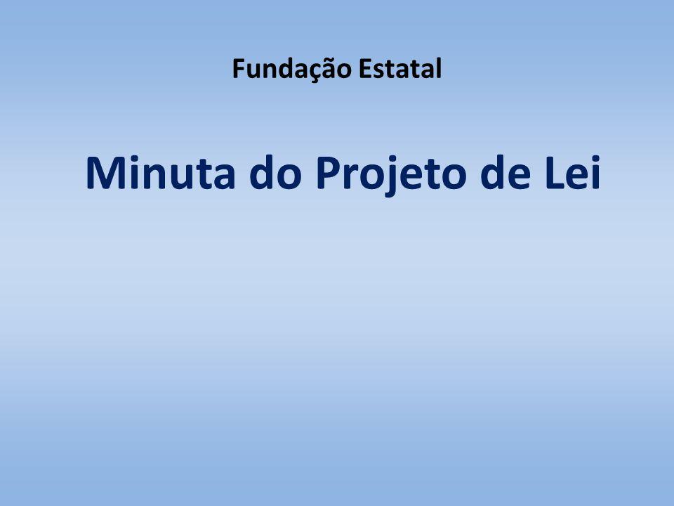 Fundação Estatal Minuta do Projeto de Lei