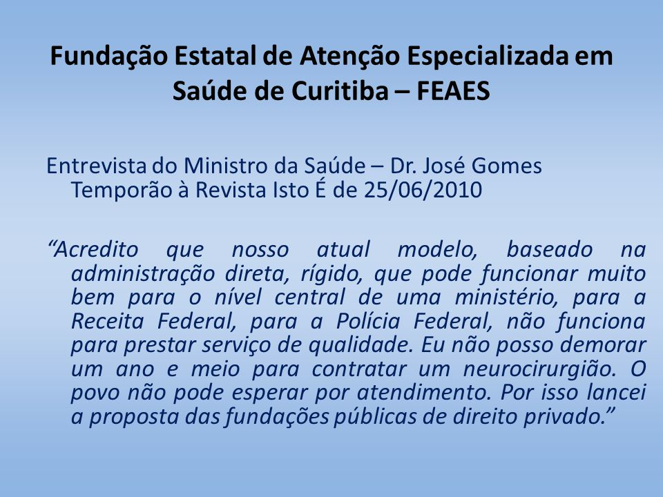 Fundação Estatal de Atenção Especializada em Saúde de Curitiba – FEAES Entrevista do Ministro da Saúde – Dr. José Gomes Temporão à Revista Isto É de 2