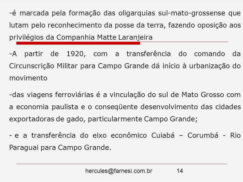 hercules@farnesi.com.br14 -é marcada pela formação das oligarquias sul-mato-grossense que lutam pelo reconhecimento da posse da terra, fazendo oposiçã