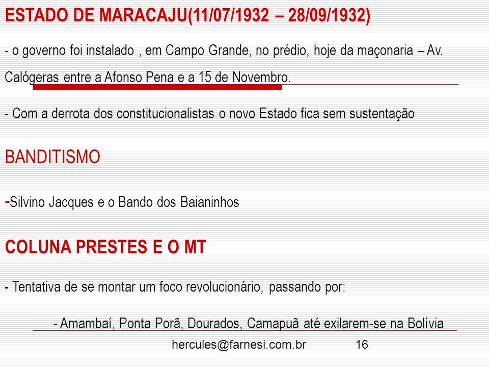 hercules@farnesi.com.br16 ESTADO DE MARACAJU(11/07/1932 – 28/09/1932) - o governo foi instalado, em Campo Grande, no prédio, hoje da maçonaria – Av. C