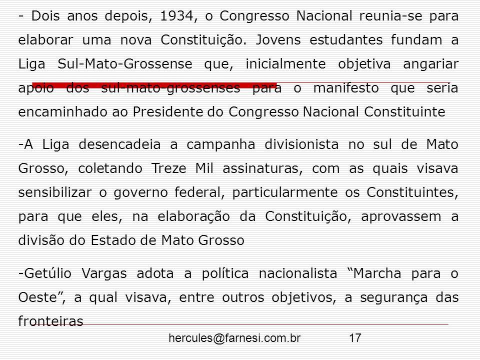 hercules@farnesi.com.br17 - Dois anos depois, 1934, o Congresso Nacional reunia-se para elaborar uma nova Constituição. Jovens estudantes fundam a Lig