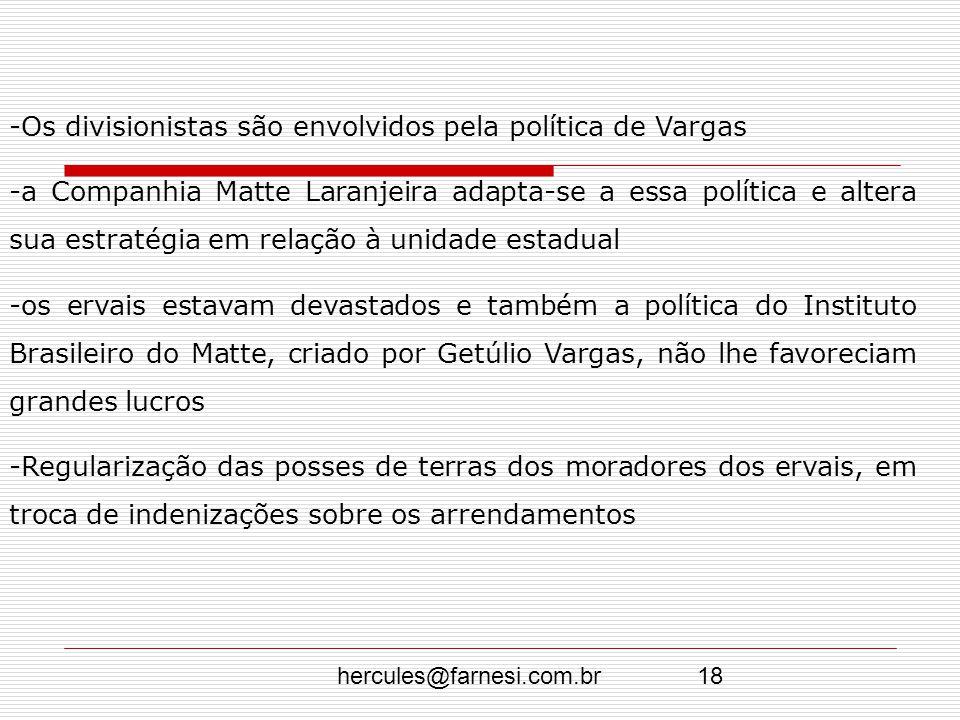 hercules@farnesi.com.br18 -Os divisionistas são envolvidos pela política de Vargas -a Companhia Matte Laranjeira adapta-se a essa política e altera su