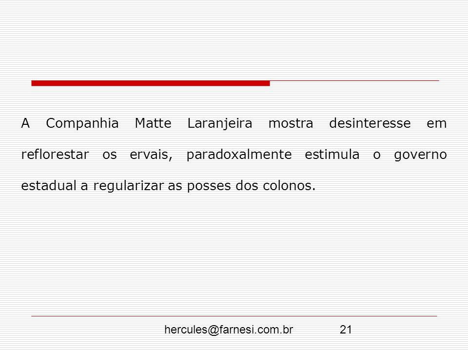 hercules@farnesi.com.br21 A Companhia Matte Laranjeira mostra desinteresse em reflorestar os ervais, paradoxalmente estimula o governo estadual a regu