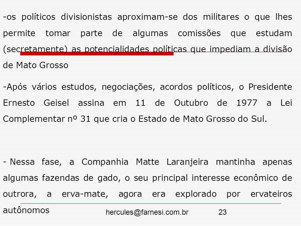 hercules@farnesi.com.br23 -os políticos divisionistas aproximam-se dos militares o que lhes permite tomar parte de algumas comissões que estudam (secr