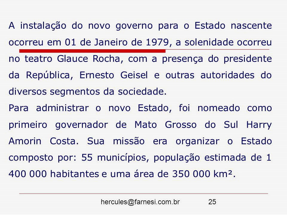 hercules@farnesi.com.br25 A instalação do novo governo para o Estado nascente ocorreu em 01 de Janeiro de 1979, a solenidade ocorreu no teatro Glauce