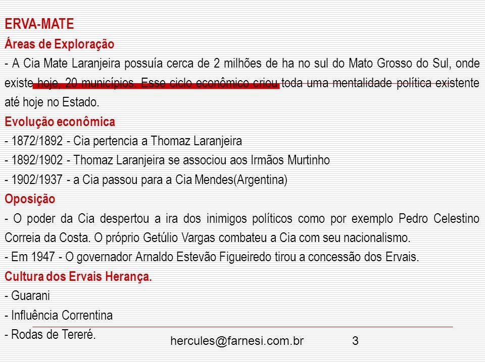 hercules@farnesi.com.br3 ERVA-MATE Áreas de Exploração - A Cia Mate Laranjeira possuía cerca de 2 milhões de ha no sul do Mato Grosso do Sul, onde exi