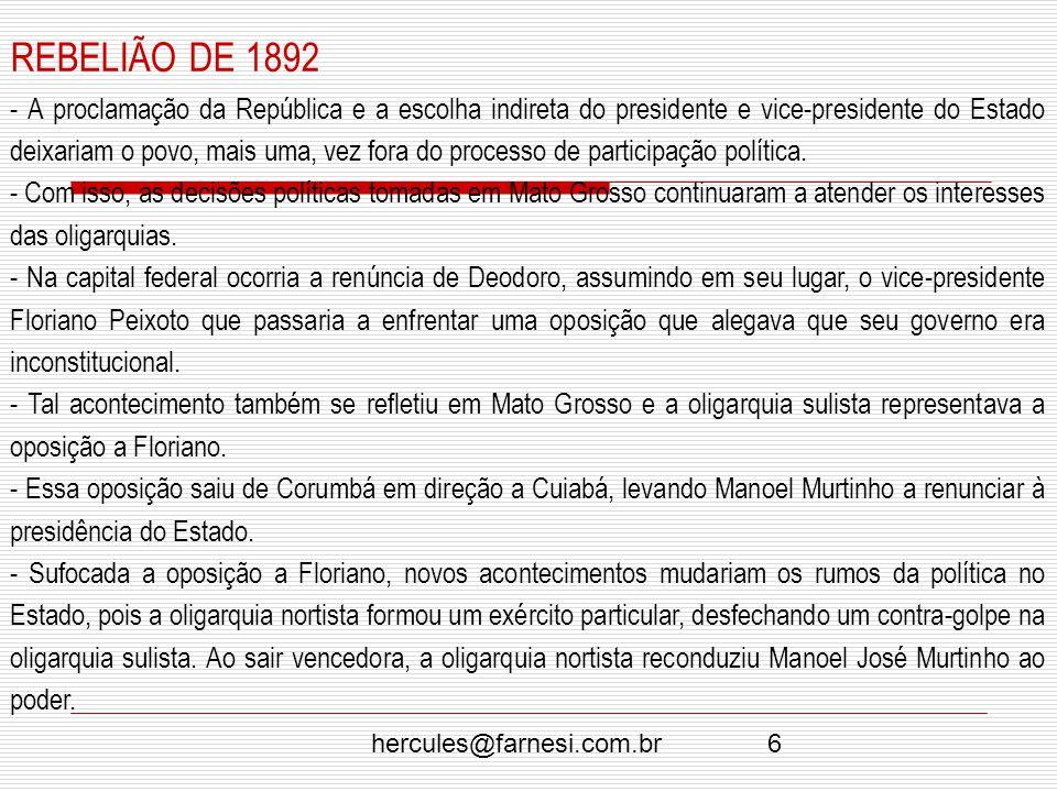 6 REBELIÃO DE 1892 - A proclamação da República e a escolha indireta do presidente e vice-presidente do Estado deixariam o povo, mais uma, vez fora do