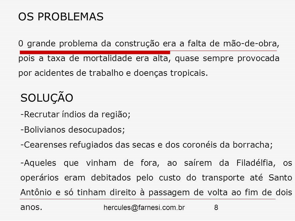 hercules@farnesi.com.br8 OS PROBLEMAS 0 grande problema da construção era a falta de mão-de-obra, pois a taxa de mortalidade era alta, quase sempre pr
