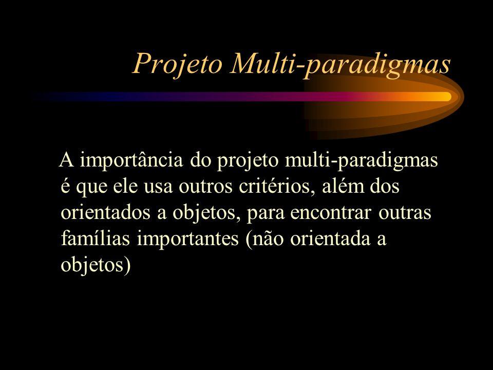 Projeto Multi-paradigmas A importância do projeto multi-paradigmas é que ele usa outros critérios, além dos orientados a objetos, para encontrar outra