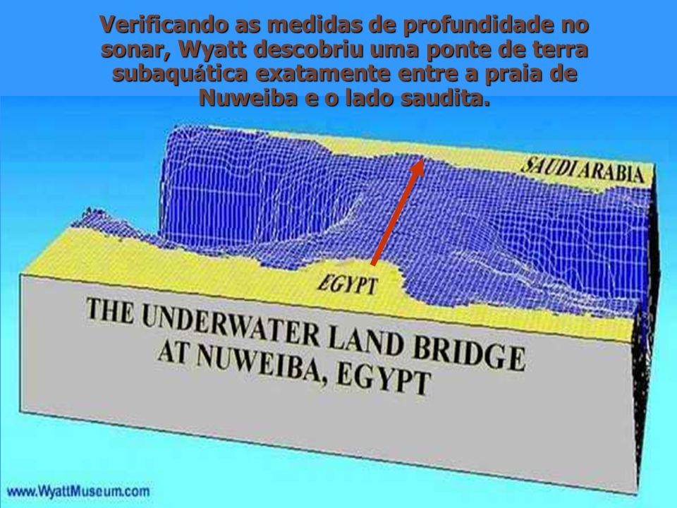 Verificando as medidas de profundidade no sonar, Wyatt descobriu uma ponte de terra subaqu á tica exatamente entre a praia de Nuweiba e o lado saudita.