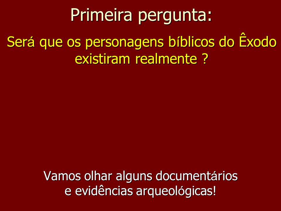 Primeira pergunta: Vamos olhar alguns document á rios e evidências arqueol ó gicas.
