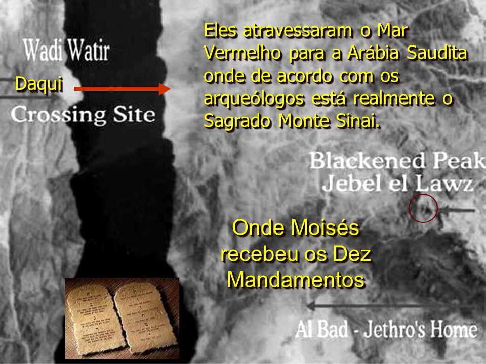 Eles atravessaram o Mar Vermelho para a Ar á bia Saudita onde de acordo com os arque ó logos est á realmente o Sagrado Monte Sinai.