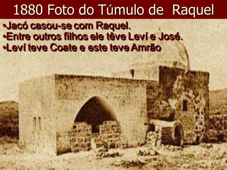 1880 Foto do T ú mulo de Raquel Jacó casou-se com Raquel.Jacó casou-se com Raquel.