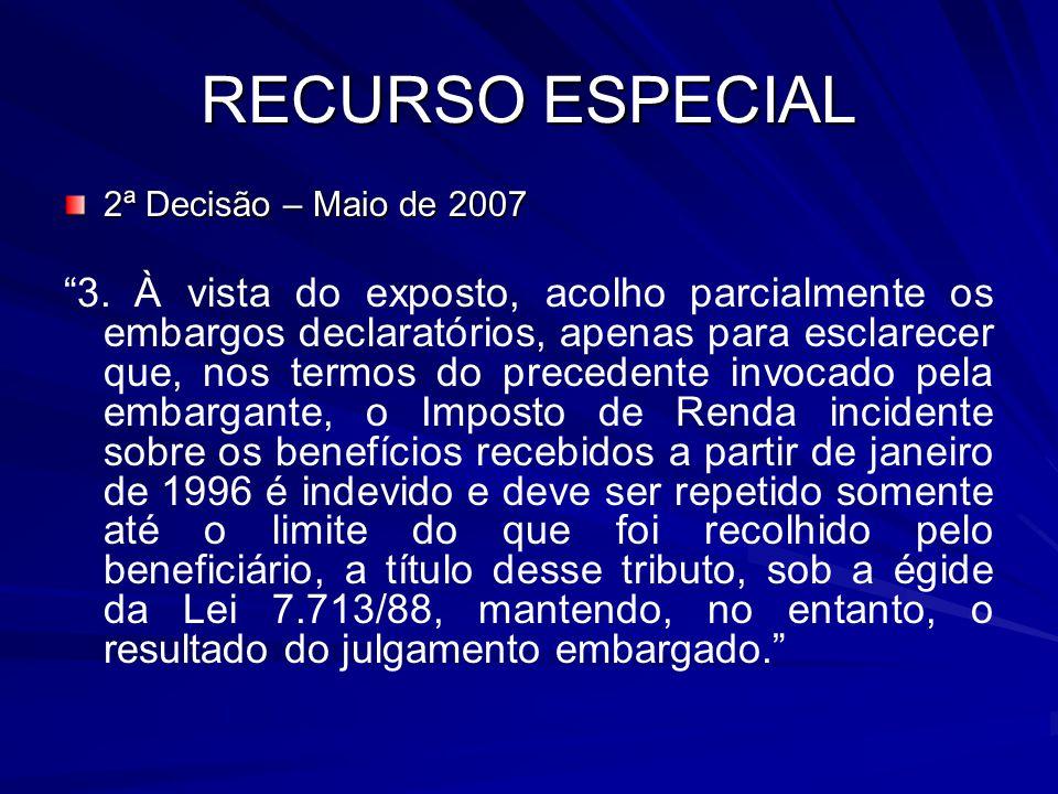 RECURSO ESPECIAL 2ª Decisão – Maio de 2007 3. À vista do exposto, acolho parcialmente os embargos declaratórios, apenas para esclarecer que, nos termo