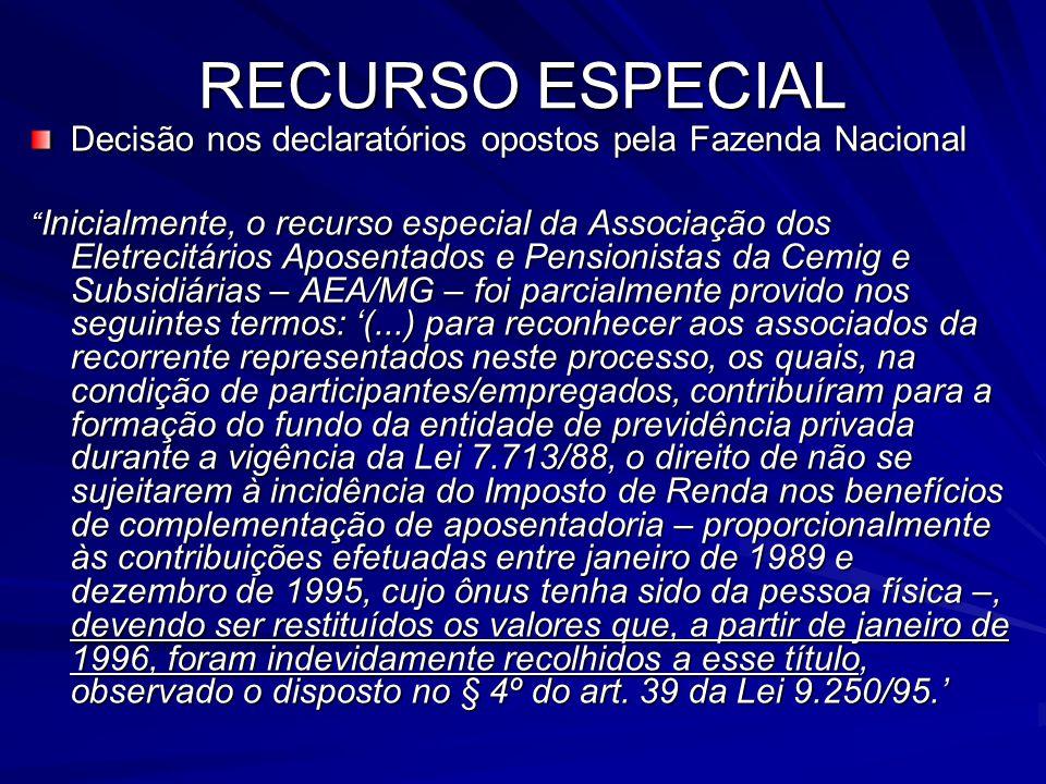 RECURSO ESPECIAL Decisão nos declaratórios opostos pela Fazenda Nacional Inicialmente, o recurso especial da Associação dos Eletrecitários Aposentados